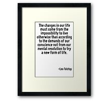 The changes in our life must come from the impossibility to live otherwise than according to the demands of our conscience not from our mental resolution to try a new form of life. Framed Print