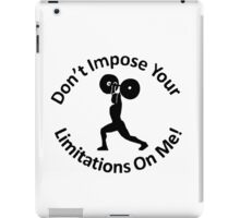 Don't Impose Your Limitations On Me! iPad Case/Skin