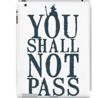YOU SHALL NOT PASS !!! iPad Case/Skin