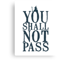 YOU SHALL NOT PASS !!! Canvas Print