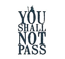 YOU SHALL NOT PASS !!! Photographic Print