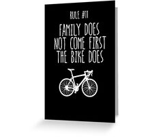 Rule #11 Family does not come first. The bike does. Greeting Card