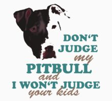 don't judge my pitbull and i won't judge your kids Kids Clothes
