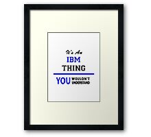It's an IBM thing, you wouldn't understand !! Framed Print