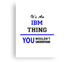 It's an IBM thing, you wouldn't understand !! Canvas Print