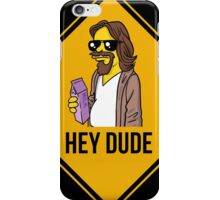 Hey Dude - Funny warning sign iPhone Case/Skin