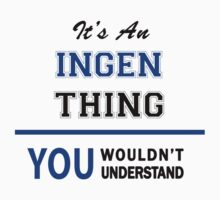 It's an INGEN thing, you wouldn't understand !! by thinging