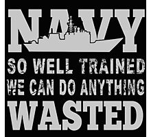 Navy So Well Trained We Can Do Anything Wasted - Tshirts & Hoodies Photographic Print
