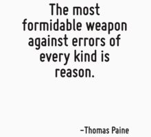 The most formidable weapon against errors of every kind is reason. by Quotr