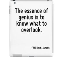 The essence of genius is to know what to overlook. iPad Case/Skin