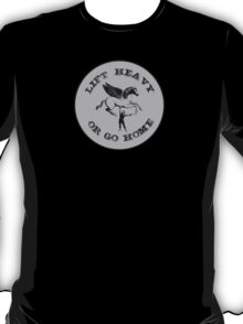 lift heavy or go home circle T-Shirt