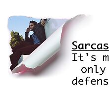 Sarcasm: It's My Only Defense by jordams124