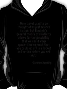 Time travel used to be thought of as just science fiction, but Einstein's general theory of relativity allows for the possibility that we could warp space-time so much that you could go off in a rock T-Shirt