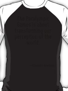 The Paralympic Games is about transforming our perception of the world. T-Shirt