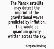 The Planck satellite may detect the imprint of the gravitational waves predicted by inflation. This would be quantum gravity written across the sky. by Quotr