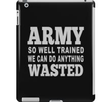 Army So Well Trained We Can Do Anything Wasted - Tshirts & Hoodies iPad Case/Skin