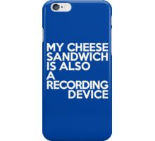My cheese sandwich is also a recording device iPhone Case/Skin