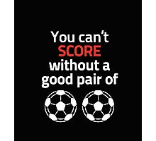 You can't score without a good pair of Football T-shirts & Hoodies Photographic Print