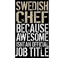 Hilarious 'Swedish Chef because Badass Isn't an Official Job Title' Tshirt, Accessories and Gifts Photographic Print