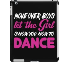 Move Over Boys Let The Girl Show You How To Dance - TShirts & Hoodies iPad Case/Skin