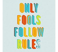 Only Fools Follow Rules Photographic Print