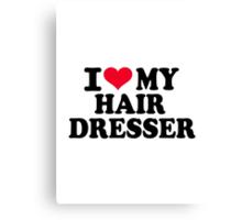 I love my hairdresser Canvas Print
