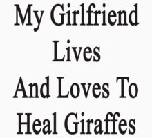 My Girlfriend Lives And Loves To Heal Giraffes  by supernova23