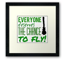 Everyone Deserves The Chance To Fly! Framed Print