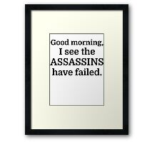 Good morning, I see the assassins have failed. Framed Print