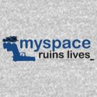 Myspace Ruins Lives. by Nick Scragg