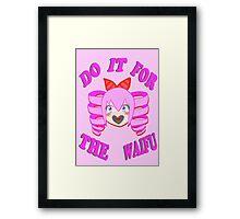 Do It For The Waifu Framed Print