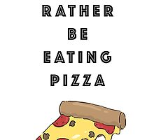 I'd Rather be Eating Pizza by LisaVertudaches