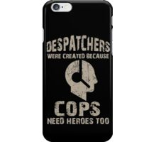 Despatchers Were Created Because Cops Need Heroes Too - TShirts & Hoodies iPhone Case/Skin