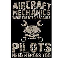 Aircraft Mechanics Were Created Because Pilots Need Heroes Too - TShirts & Hoodies Photographic Print