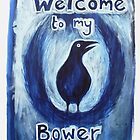 'Welcome to my Bower' by Thea T
