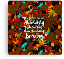 it's better to be absolutely ridiculous than absolutely boring Marilyn Monroe Canvas Print
