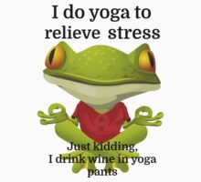 I do yoga to relieve stress Just kidding, I drink by evahhamilton