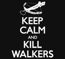 KEEP CALM AND KILL WALKERS by SOVART69