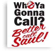 Who ya gonna call? Better call Saul Canvas Print