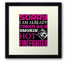 Sorry I Am Already Taken By A Smokin Hot Fire Fighter - TShirts & Hoodies Framed Print