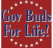Gov Buds For Life! Photographic Print