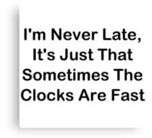 I'm Never Late; Sometimes The Clocks Are Fast Canvas Print