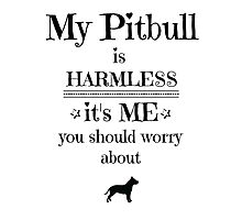 My pitbull is harmless - black on white Photographic Print