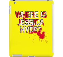 Where is Jessica Hyde? iPad Case/Skin