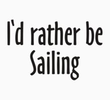 I'd rather be Sailing Kids Clothes