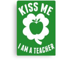 Kiss Me I Am A Teacher - TShirts & Hoodies Canvas Print