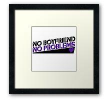 No boyfriend no problems Framed Print