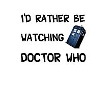 I'd Rather be watching doctor who! Photographic Print