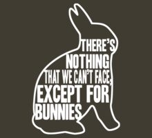 There's nothing that we can't face, except for bunnies by Brian Edwards