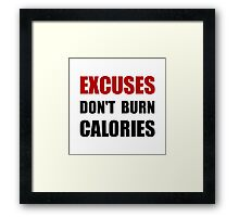 Excuses Do Not Burn Calories Framed Print